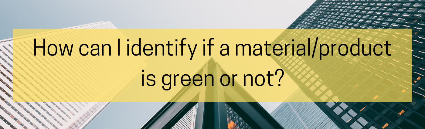 SAQ #11: How can I identify if a material/product is green or not?